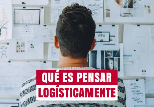 Qué es pensar logísticamente